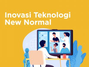 Perubahan Inovasi Teknologi yang Mendukung New Normal