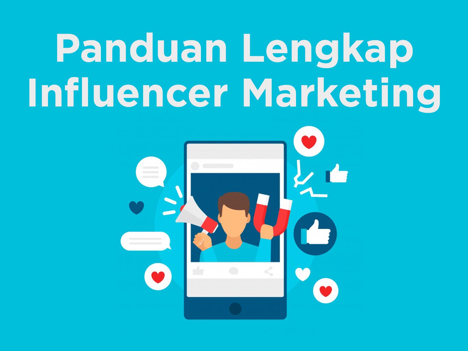 Panduan Lengkap Aplikasikan Influencer Marketing
