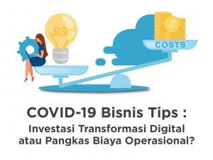 COVID-19 Tip Bisnis: Terus Investasi Melalui Transformasi Digital atau Pangkas Biaya Operasional?